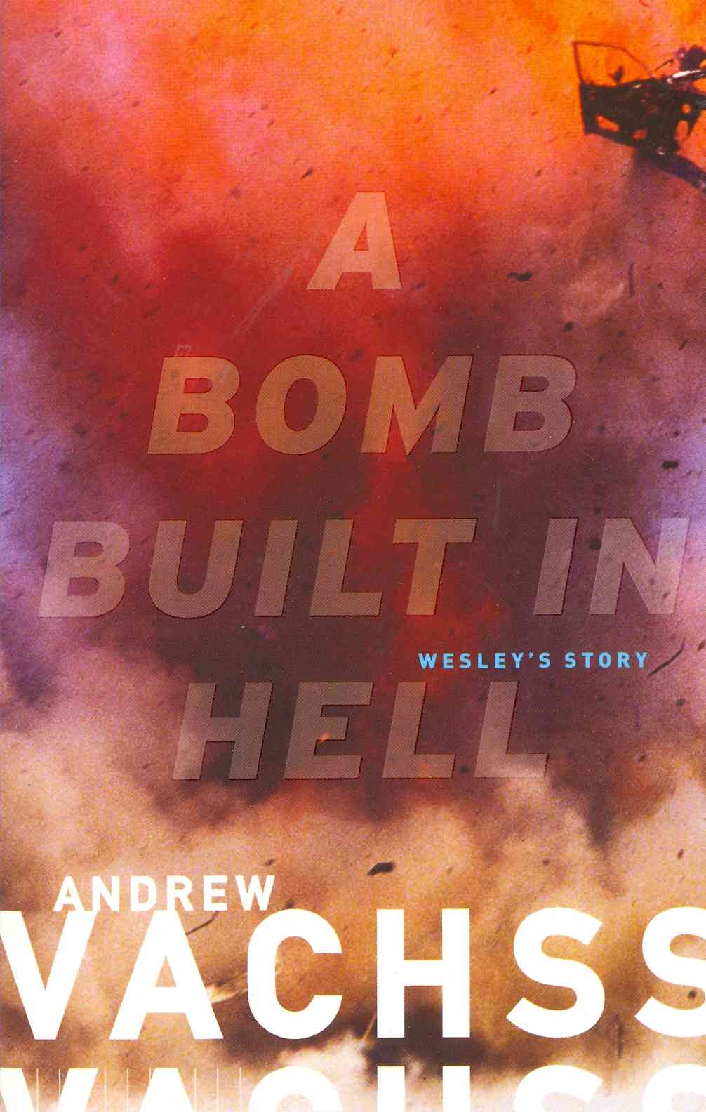A Bomb Built in Hell By Vachss, Andrew H.
