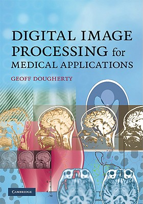 Digital Image Processing for Medical Applications By Dougherty, Geoff