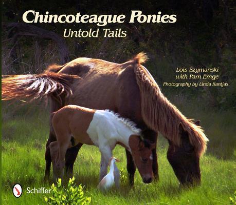 Chincoteague Ponies By Szymanski, Lois/ Emge, Pam/ Kantjas, Linda (ILT)