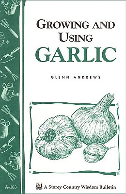 Growing and Using Garlic By Andrews, Glenn